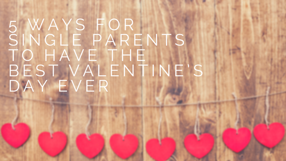 single_parents_best_valentines_day_ever