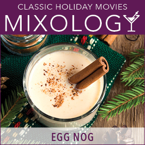 Mixology-ClassicHolidayMovies-EggNog.jpg