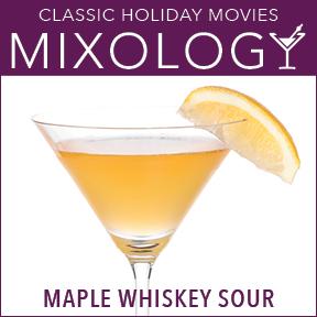 Mixology-ClassicHolidayMovies-MapleWhiskeySour.jpg