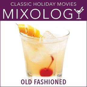 Mixology-ClassicHolidayMovies-OldFashioned.jpg