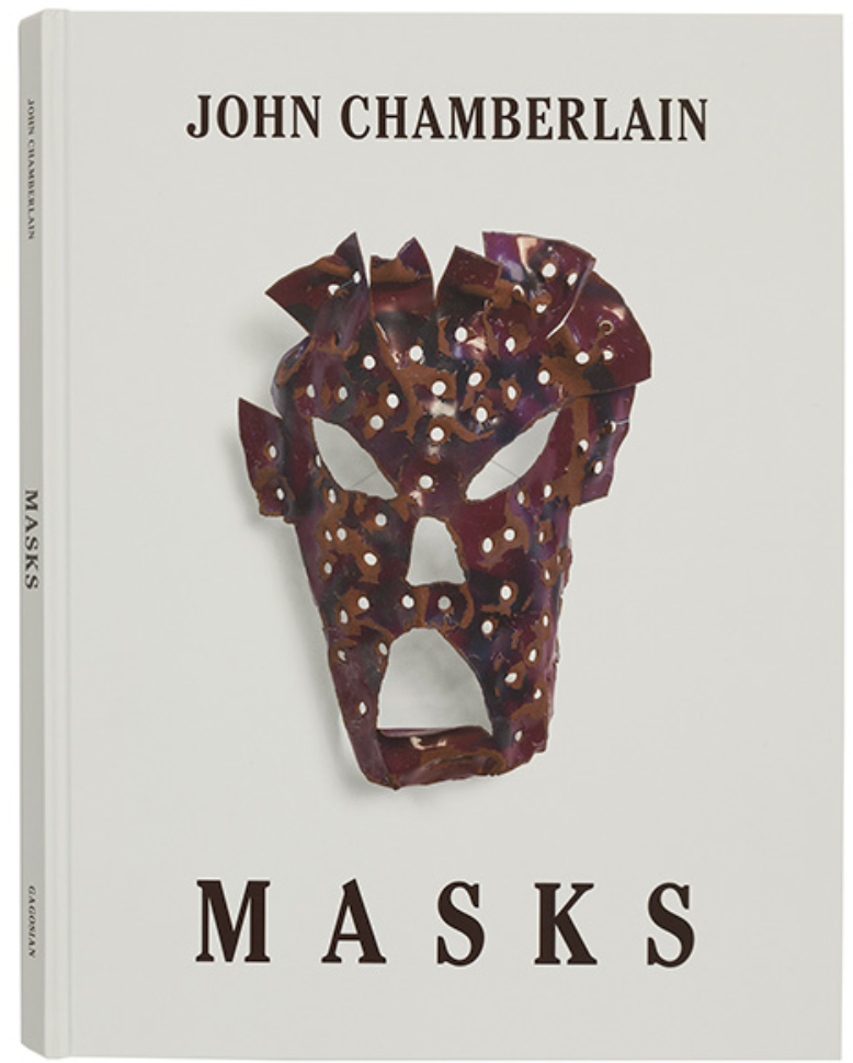 Masks  Conversation between Nancy Rubins and Thomas Crow  Published in 2018 on the occasion of the exhibition  John Chamberlain: Masks  at Gagosian Madison Avenue, New York