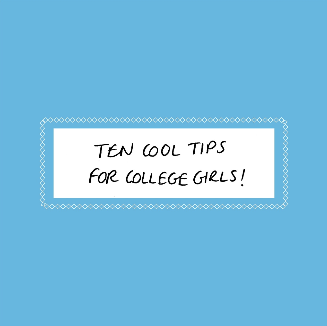Ten Cool Tips for College Girls! by Jody Donahue for GalsOnCampus.com/GirlTalk  by Emma Arett