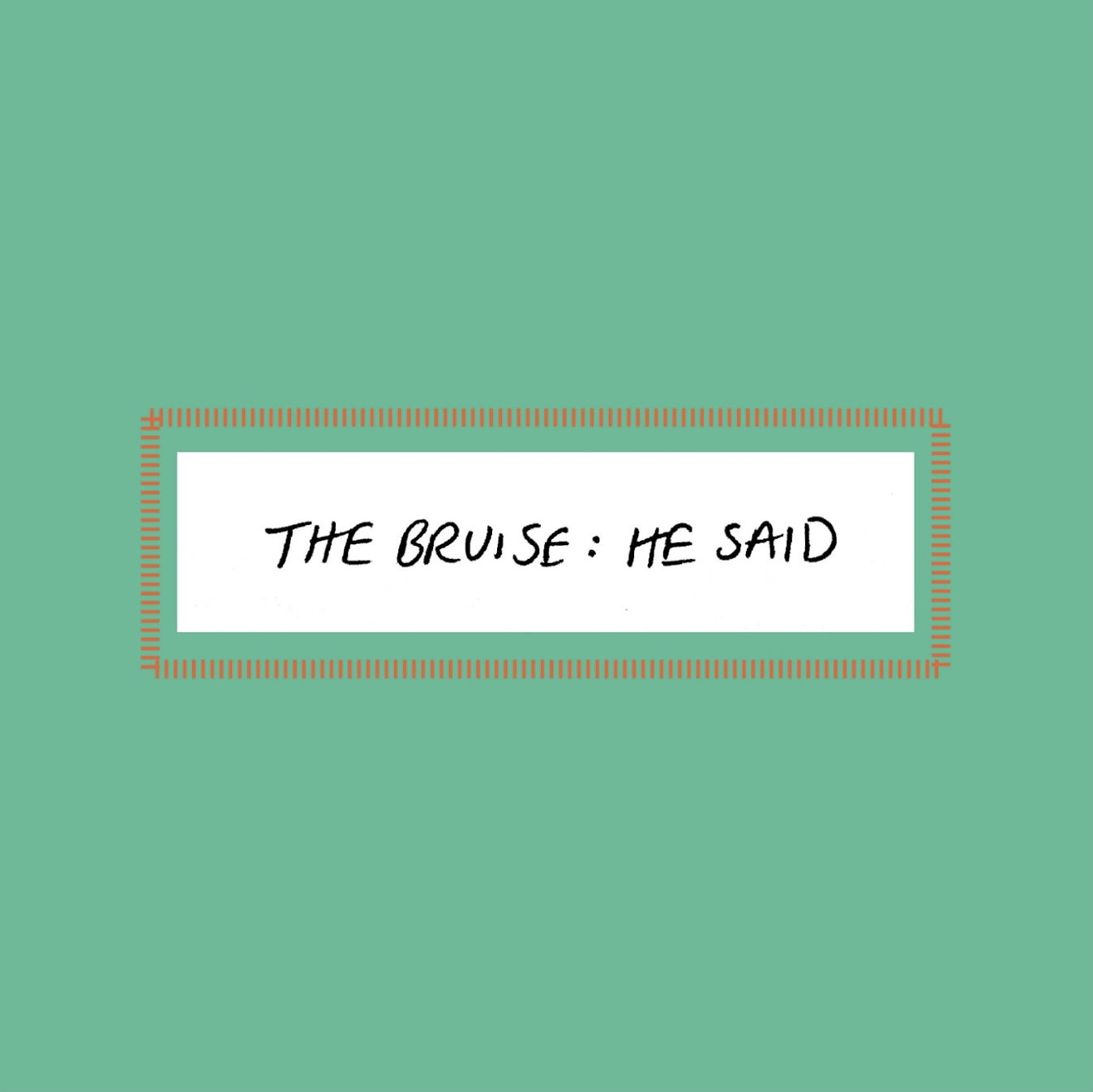 The Bruise: He Said  by Emilie Unterweger