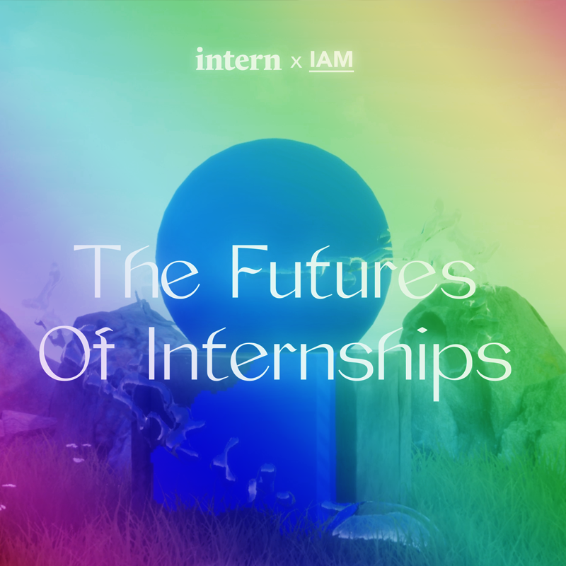 Intern x IAM present The Futures of Internships - Creative experiment🌍 Manchester / Barcelona / Internet