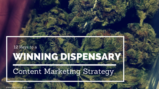 12 tips for creating an effective marijuana dispensary content marketing strategy || Booklexia Content Marketing || alexiapbullard.com