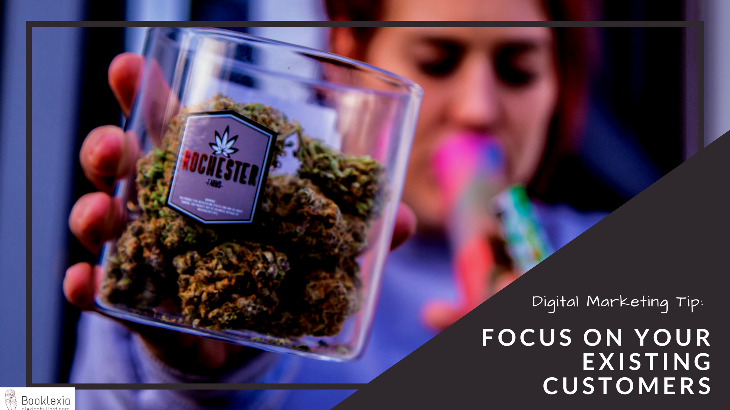 Digital Marketing Tips for Dispensaries - Focus on Your Existing Customers