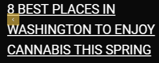 """""""8 Best Places in Washington to Enjoy Cannabis This Spring""""  is as inviting as it is specific. It tells you exactly what to expect in the blog post, as well as what the value of the content is."""