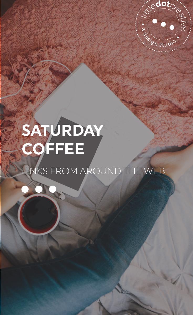 Saturday Coffee: links from around the web. View it on www.littledotcreative.com