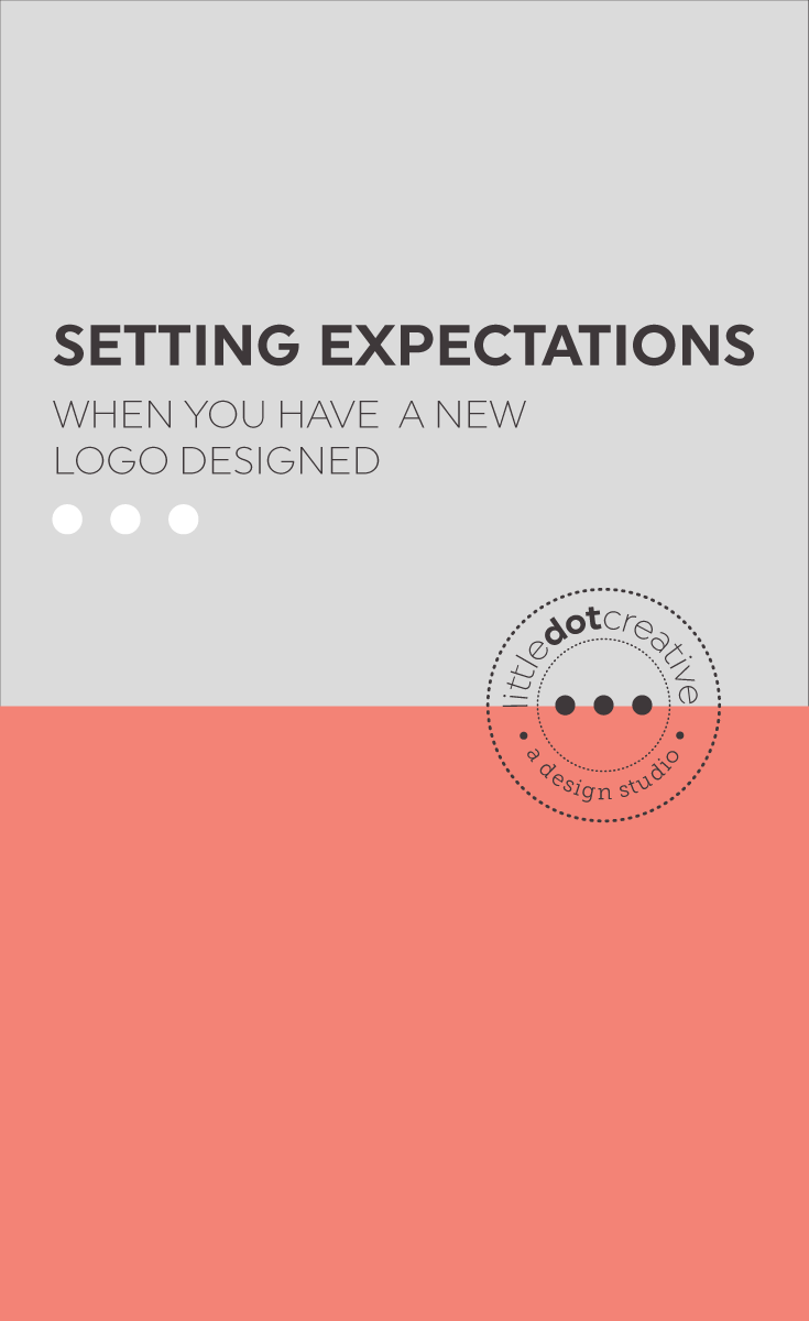 Setting expectations when you have a new logo designed. On Little Dot Creative www.littledotcreative.com/blog