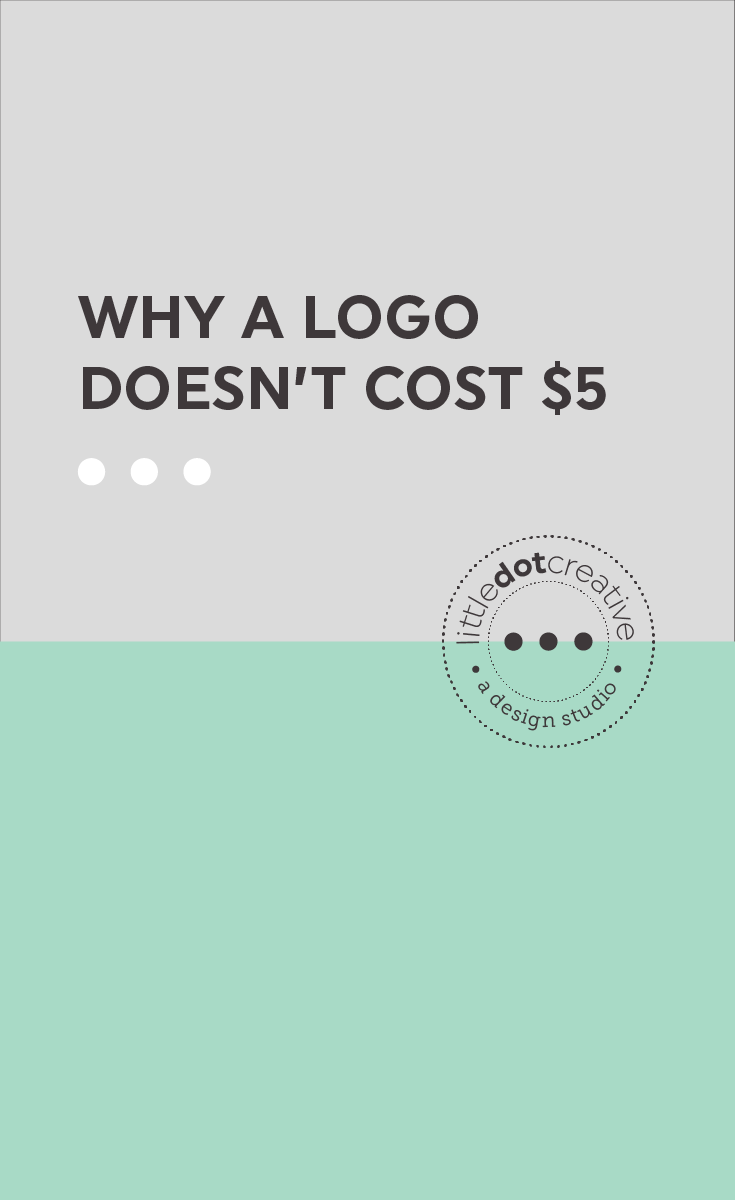 Why a logo doesn't cost $5 | On Littledotcreative.com