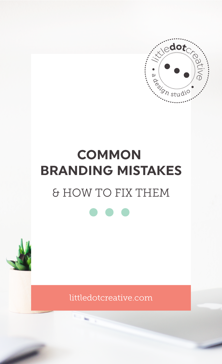 Common branding mistakes (and how to fix them) on www.littledotcreative.com