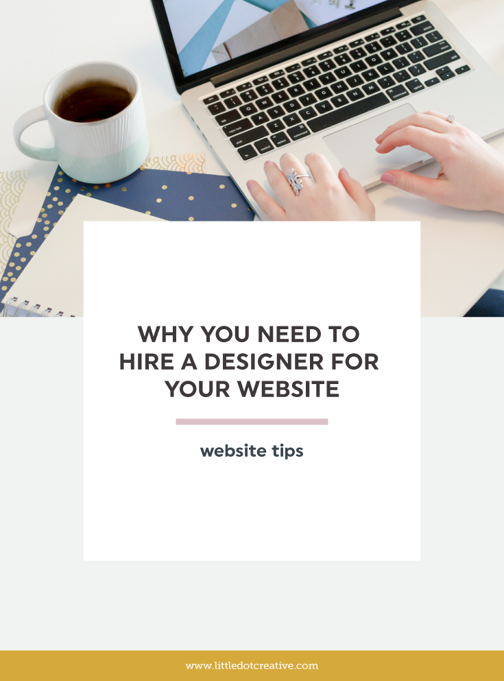 why its important to hire a designer for your website | On Little Dot Creative