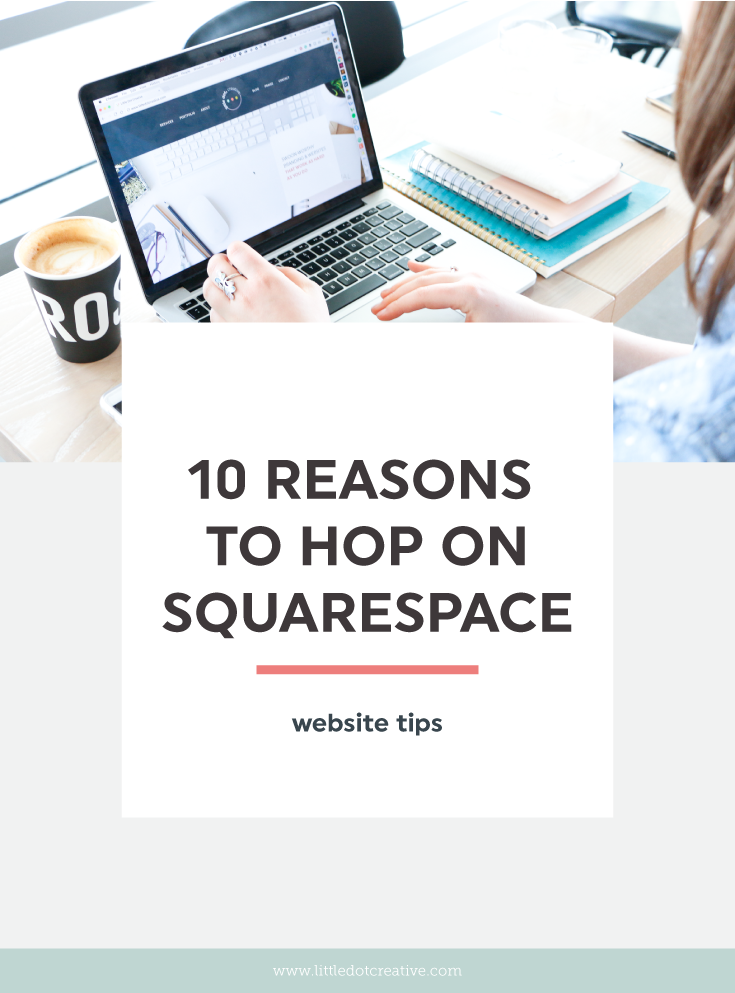 10 Reasons to Hop Squarespace on Little Dot Creative