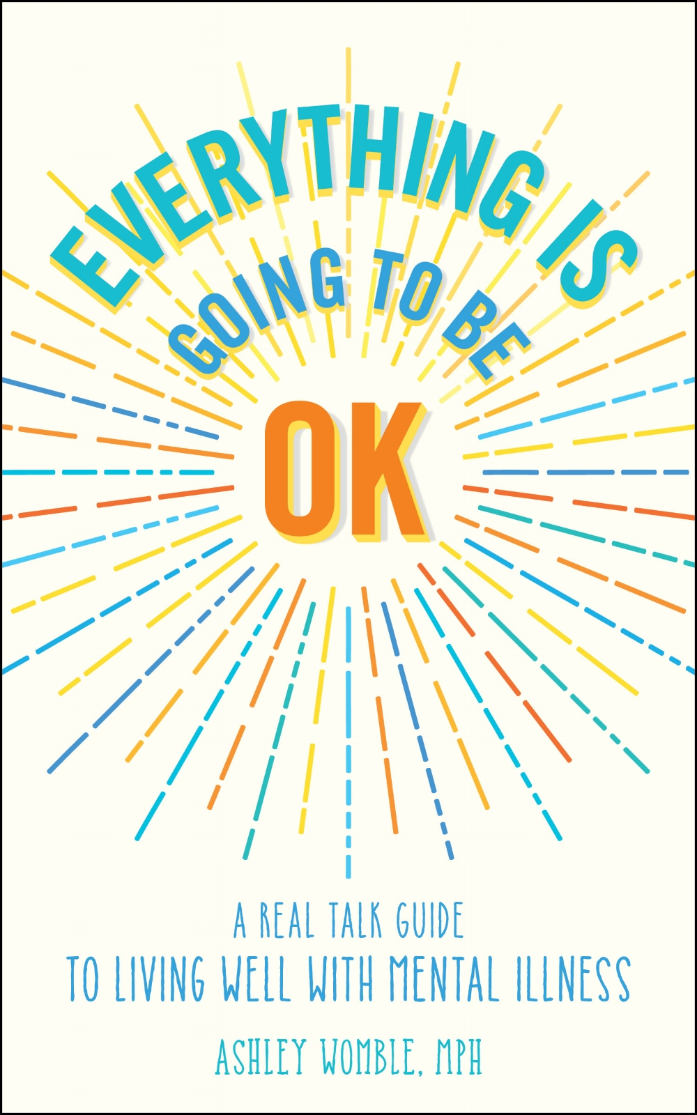 Everything Is Going to Be OK is your guide to taking control of your mental health.It will put you in the driver's seat and allow you to map out a plan from diagnosis to treatment to recovery. -