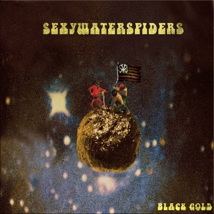 "SexyWaterSpiders ""BLACK GOLD"""