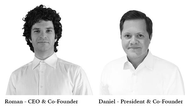 Roman   - CEO & Co-Founder       Daniel -  President & Co-Founder
