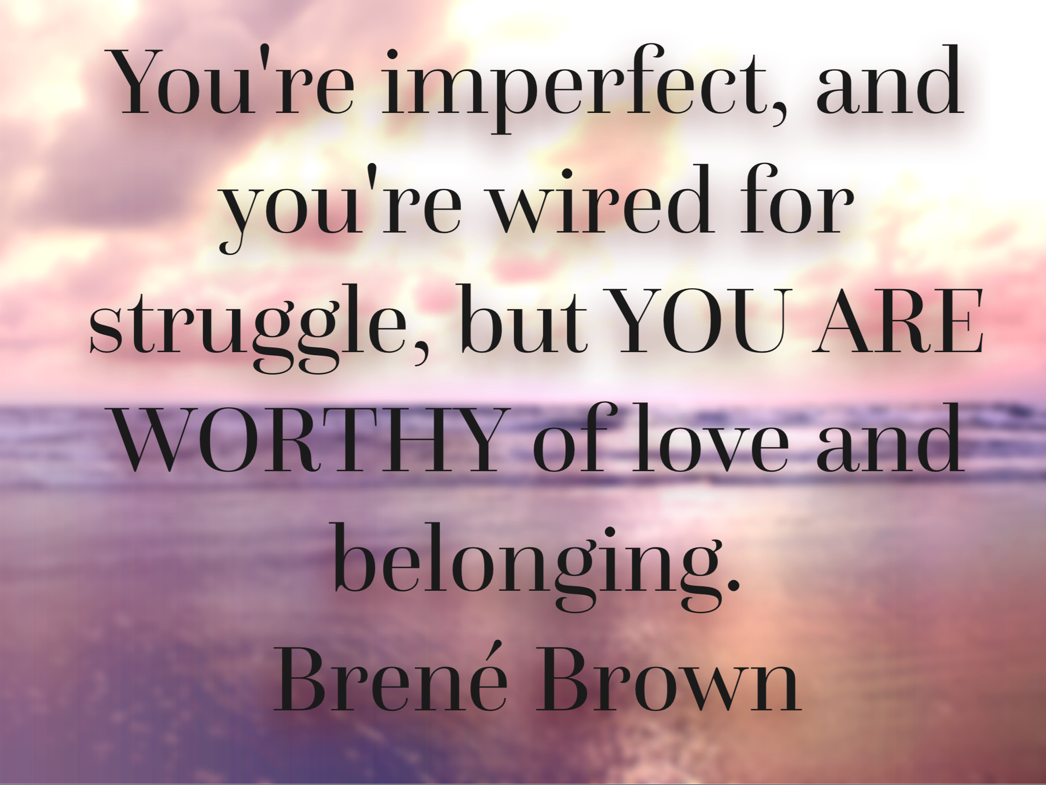 One of my favorite quotes from  Brené Brown  - Researcher and Storyteller