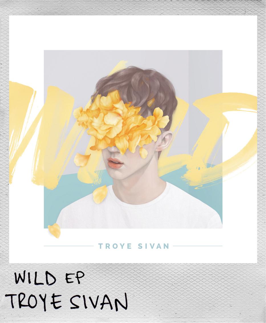 Wild EP • Troye Sivan
