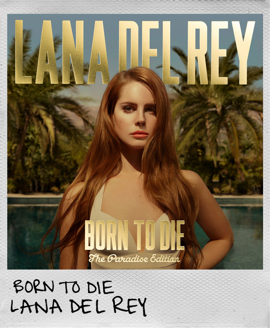 Born To Die • Lana Del Rey
