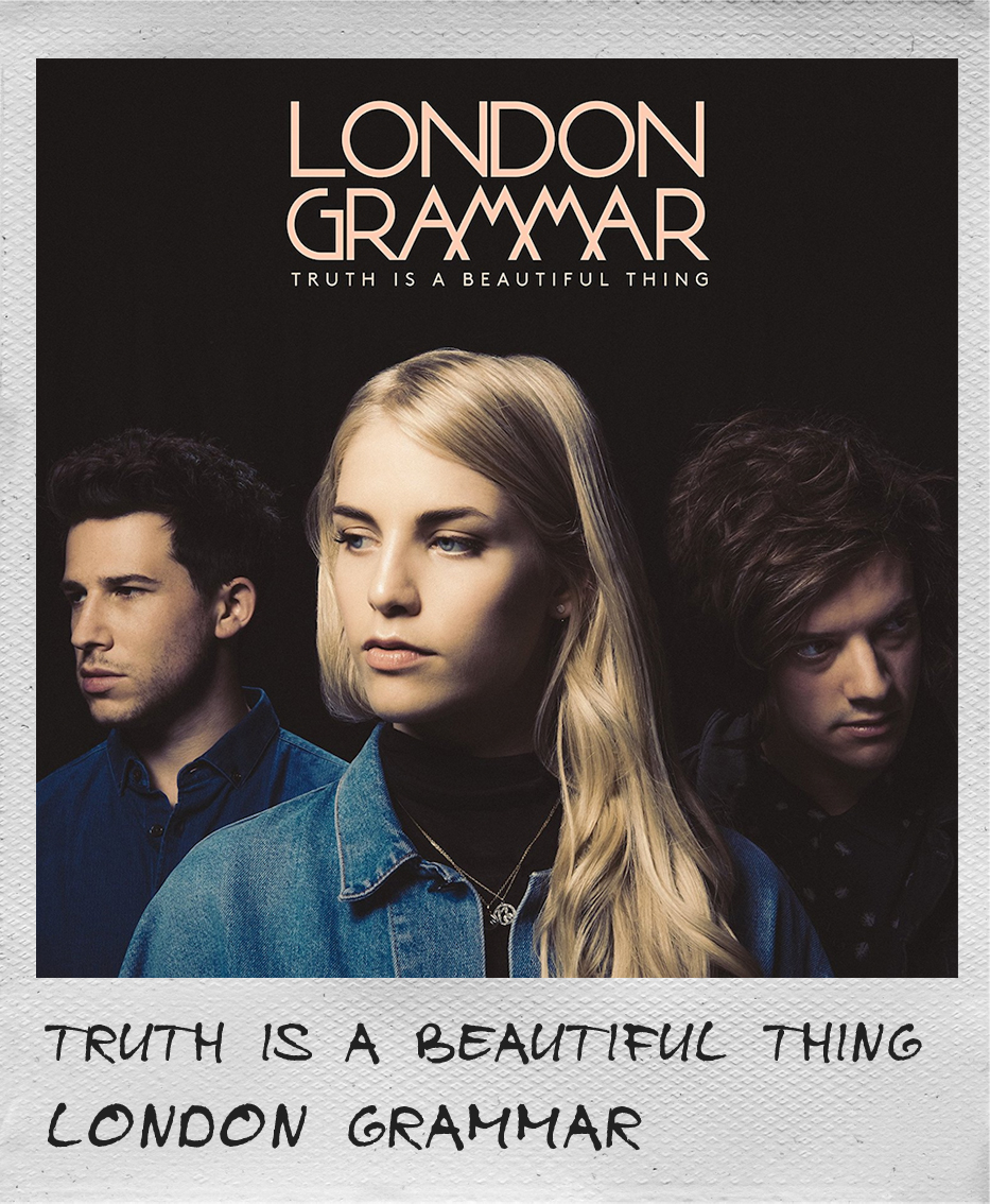 Truth Is A Beautiful Thing • London Grammar