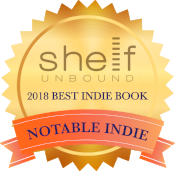Top 100 Notable Book:  Shelf Unbound Magazine  Best in Independent Publishing Competition, 2018