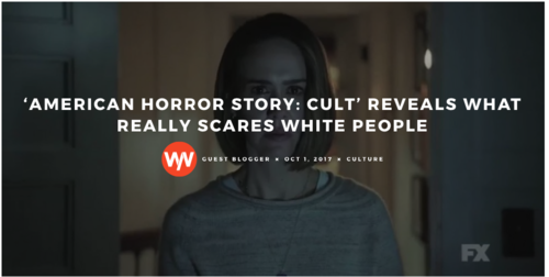 WEAR YOUR VOICE | 'American Horror Story: Cult' Reveals What Really Scares White People - American Horror Story: Cult doesn't give justice to the American horror story that is being a QTPOC.