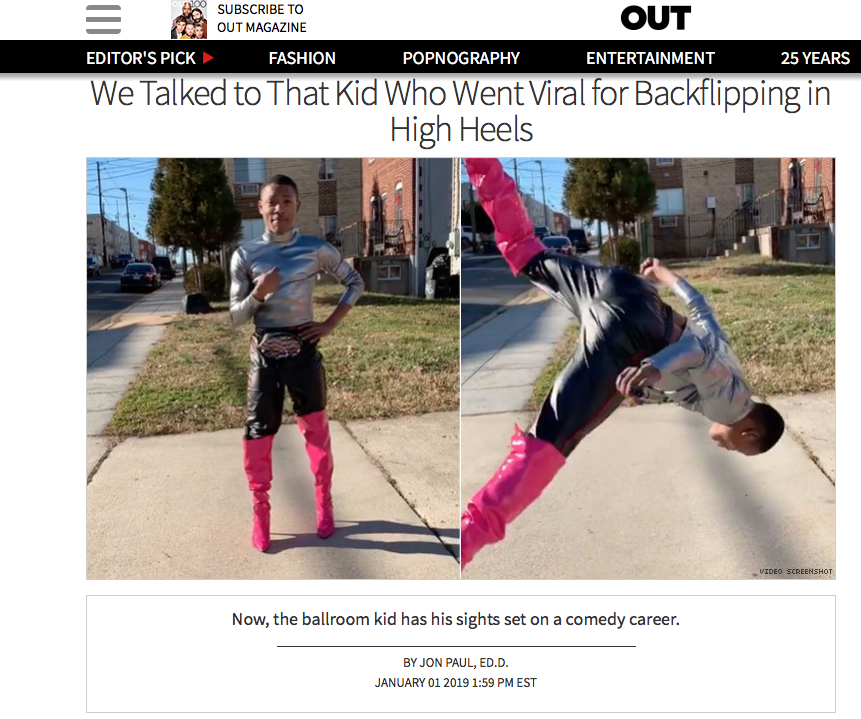 OUT MAGAZINE | We Talked to That Kid Who Went Viral for Backflipping in High Heels - Now, the ballroom kid has his sights set on a comedy career.
