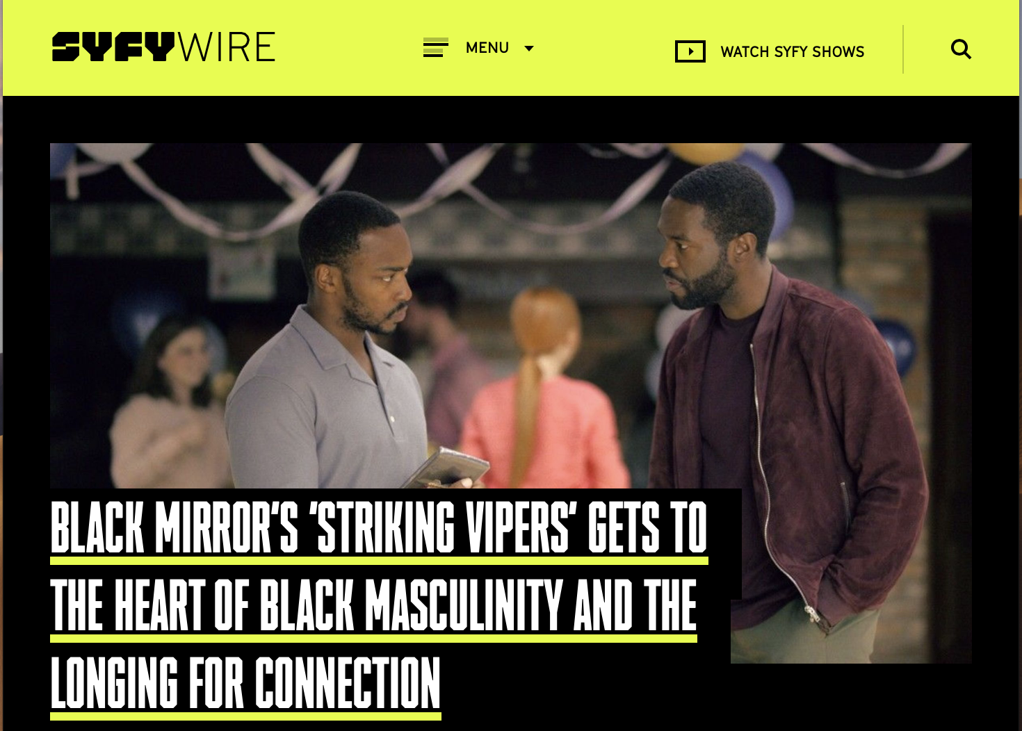 SYFYWIRE / BLACK MIRROR'S 'STRIKING VIPERS' GETS TO THE HEART OF BLACK MASCULINITY AND THE LONGING FOR CONNECTION - In past seasons, the Netflix series focused on the love women of color have, and in the recently released fifth season, Black Mirror has decided to introduce another queer storyline, though viewers might not have been expecting that when they first hit play.