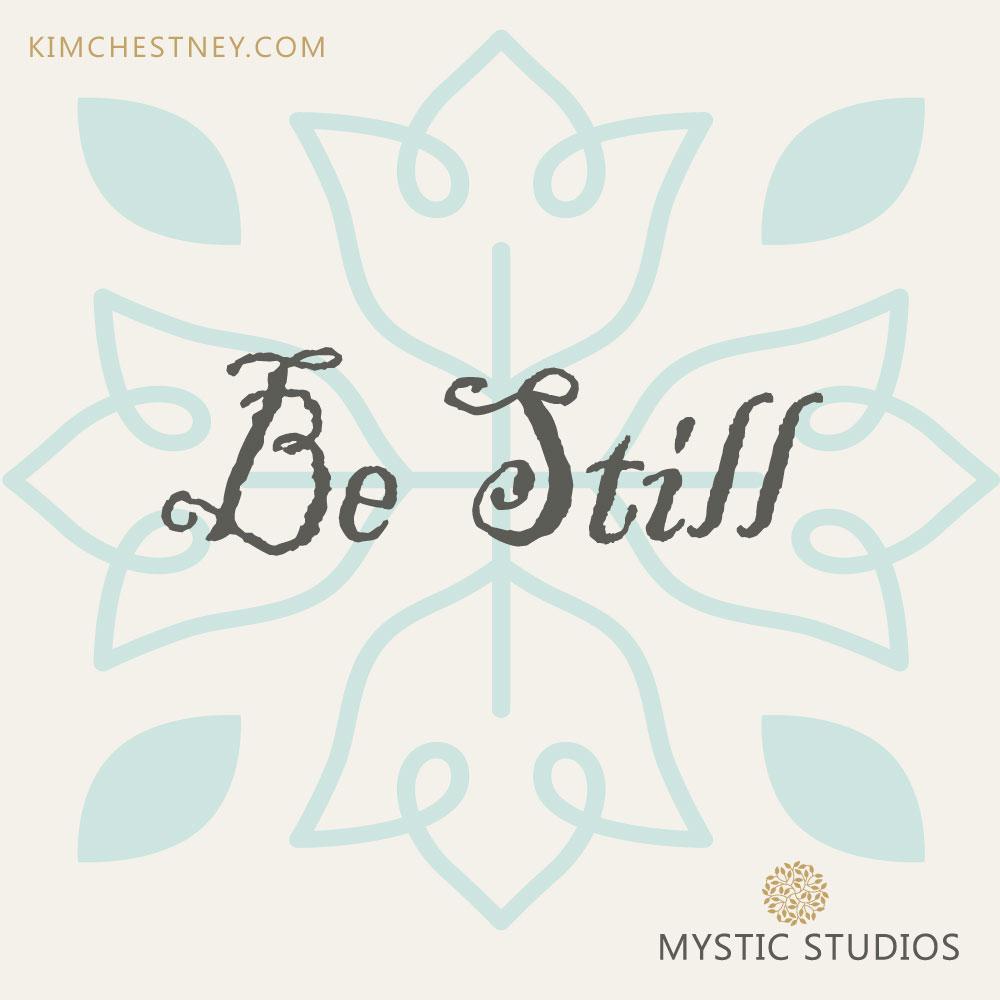 Mystic-Studios-Be-STill-Kim-Chestney.jpg