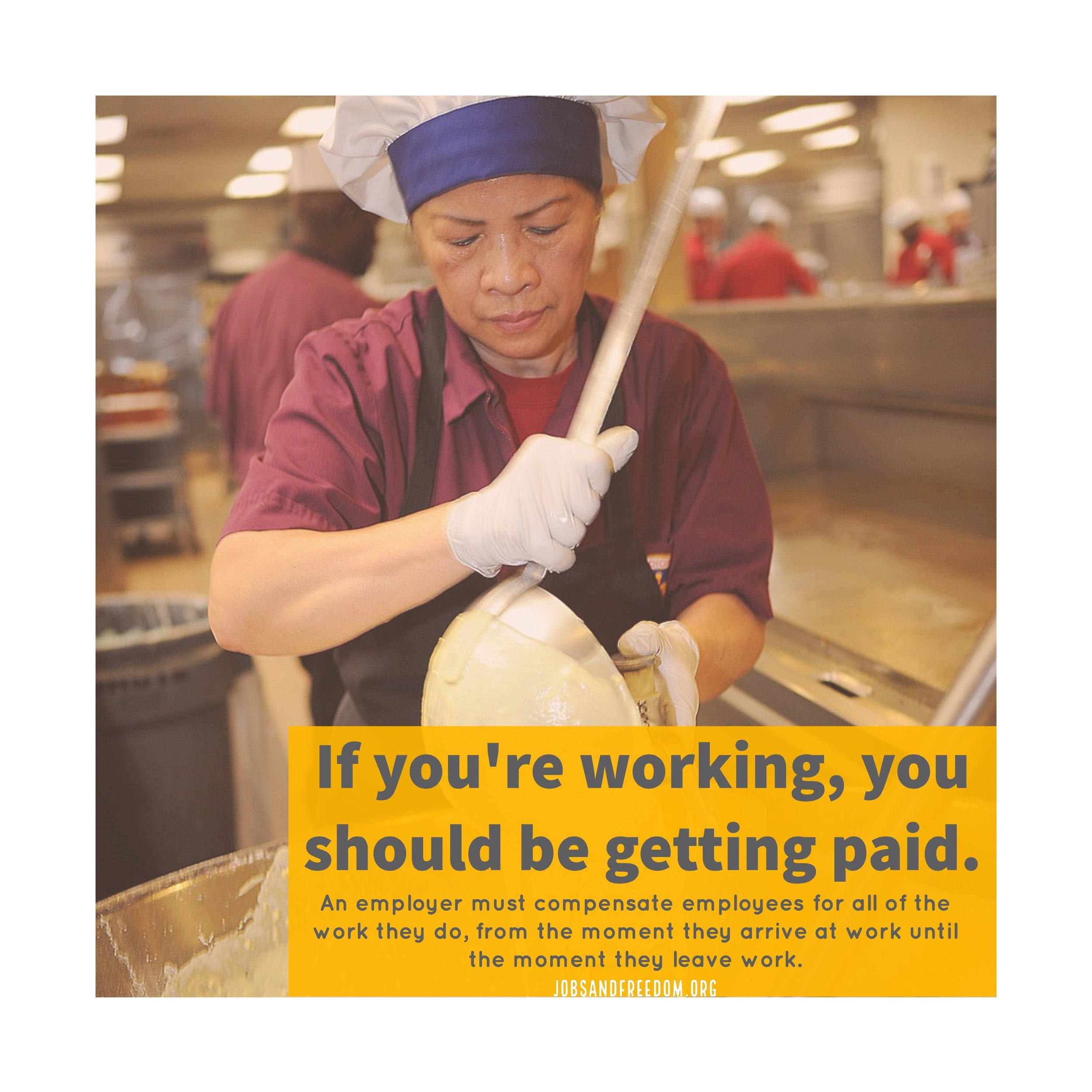 If you're working, you should be getting paid. An employer must compensate employees for all of the work they do, from the moment they arrive at work until the moment they leave work.