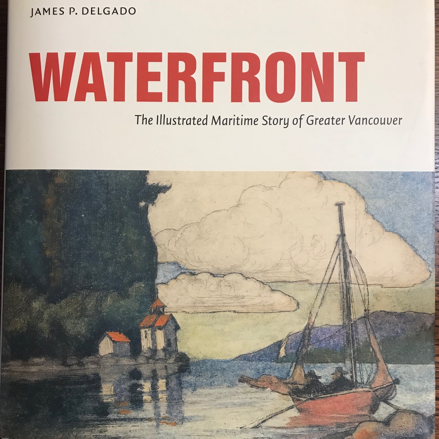 Waterfront The Illustrated Maritime Story of Greater Vancouver