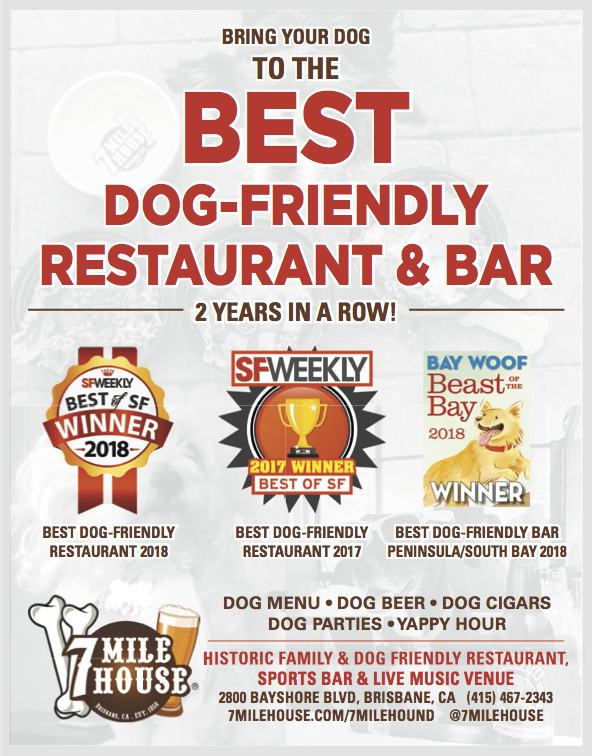 "7 Mile House won Beast of the Bays', ""Best Dog Friendly Bar in the Peninsula/South Bay 2018"" and SF Weekly's ""Best Dog-Friendly Restaurant"" 2017 and 2018."