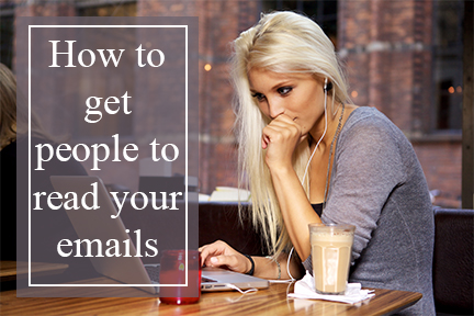 How to get people to read your emails