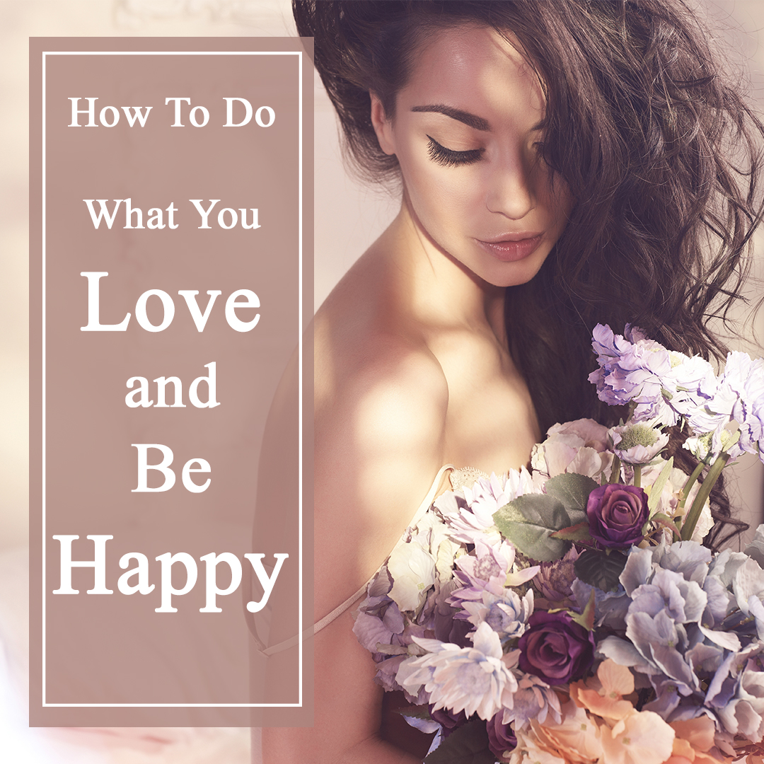 How To Do What You Love and Be Happy