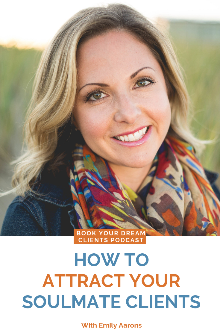 book your dream clients podcast | How to attract your soulmate clients with Emily Aarons