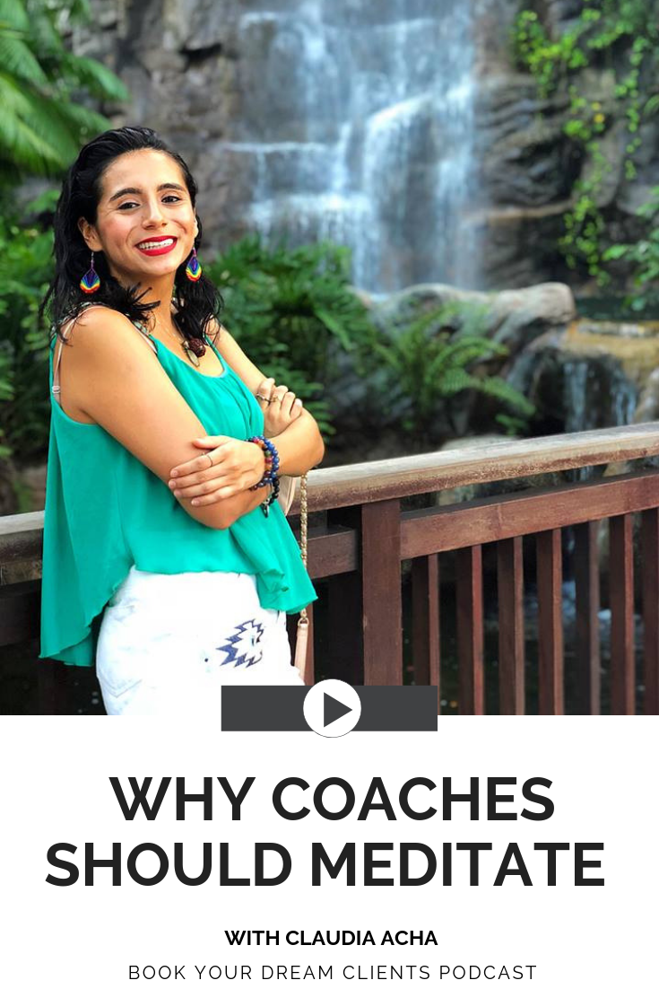 Why Coaches Should Meditate With Claudia Acha | Book Your Dream Clients Podcast