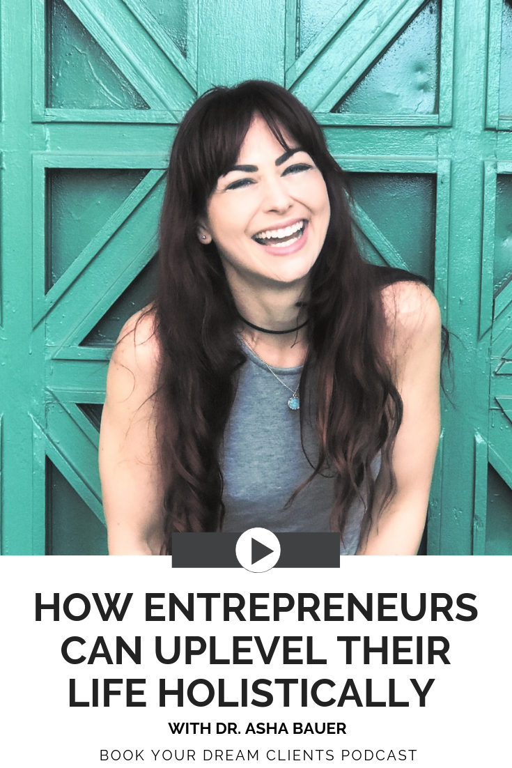 How Entrepreneurs Can Uplevel Their Life Holistically With Dr. Asha Bauer | Book Your Dream Clients Podcast