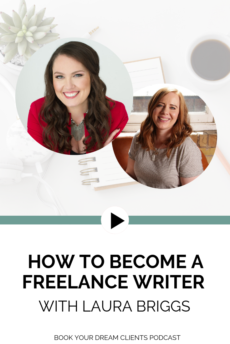 How to Become a Freelance Writer With Laura Briggs | Book Your Dream Clients Podcast