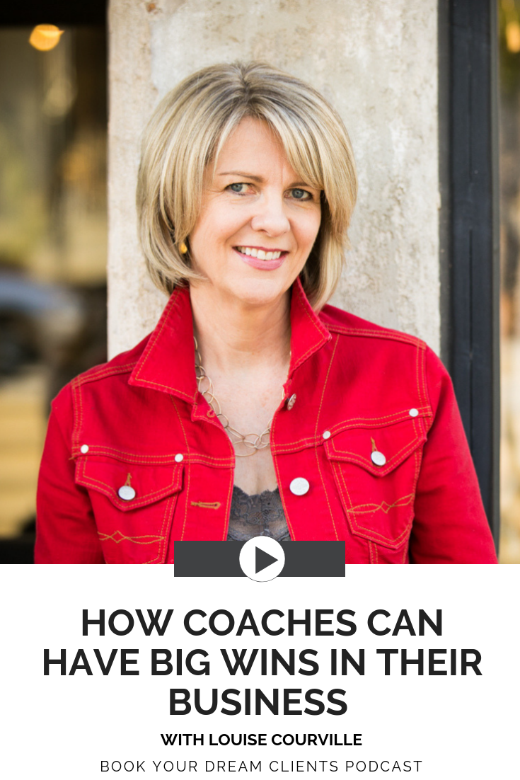 How Coaches Can Have Big Wins in Their Business With Louise Courville | Book Your Dream Clients Podcast