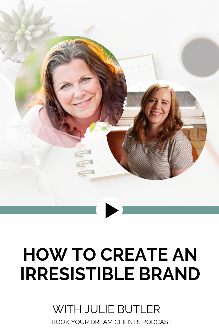 How to Create an Irresistible Brand With Julie Butler | Book Your Dream Clients Podcast