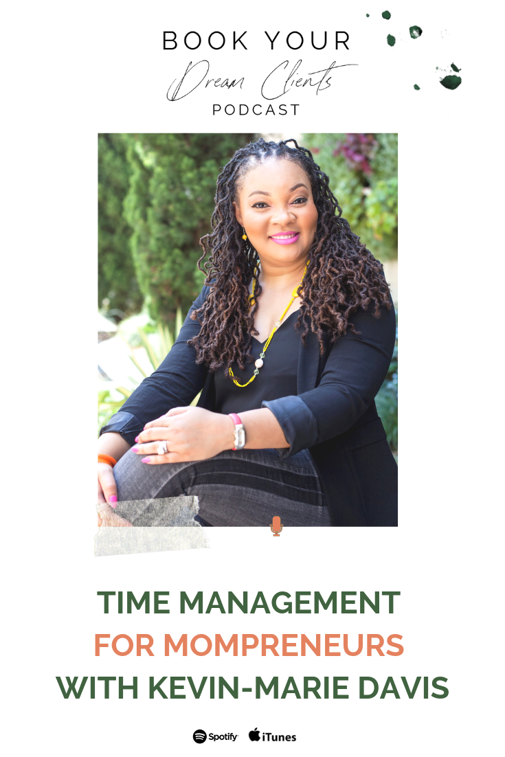Time Management for Mompreneurs With Kevin-Marie Davis | Book Your Dream Clients Podcast