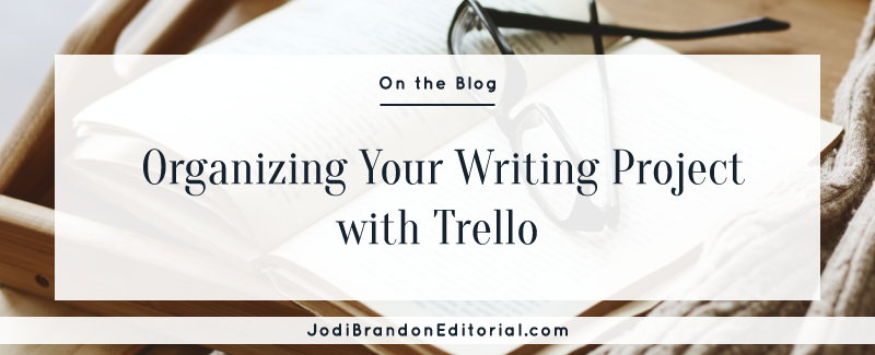 Organizing Your Writing Project with Trello | Jodi Brandon Editorial