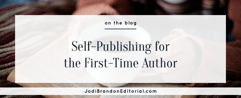 Self-Publishing for the First-Time Author  |  Jodi Brandon Editorial
