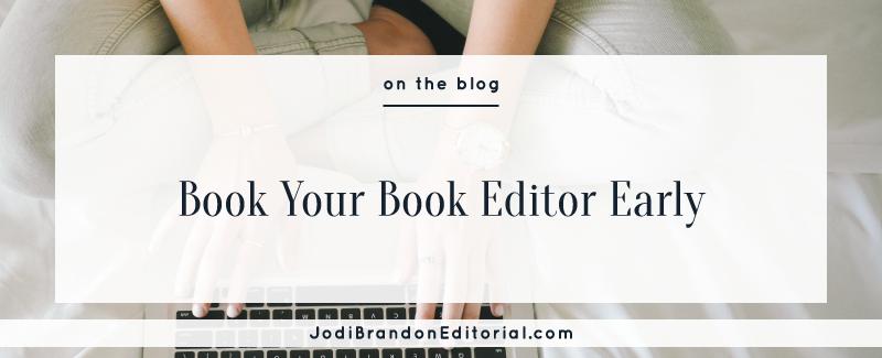 Book Your Book Editor Early  |  Jodi Brandon Editorial