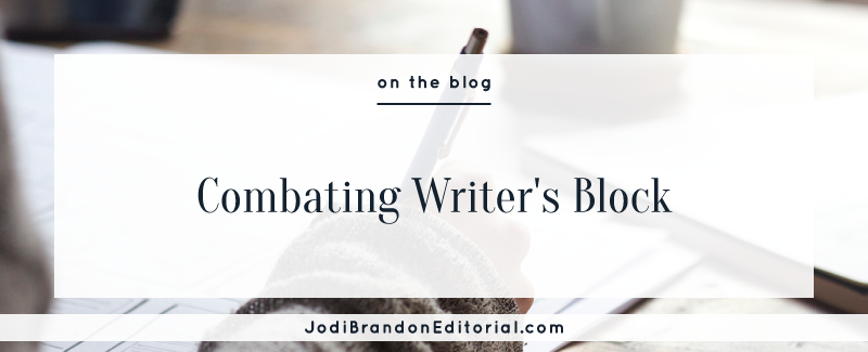 Combating Writer's Block  |  Jodi Brandon Editorial