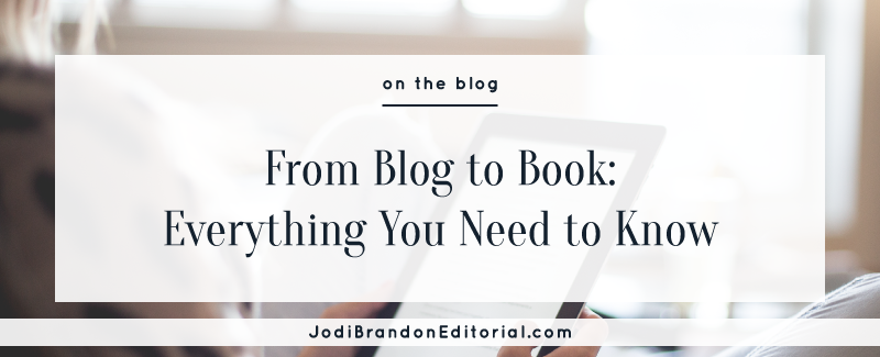 From Blog to Book: Everything You Need to Know  |  Jodi Brandon Editorial