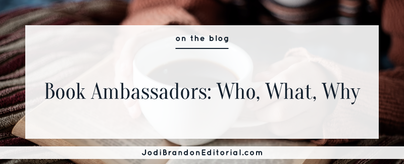 Book Ambassadors: Who, What, Why  |  Jodi Brandon Editorial
