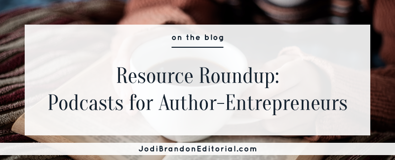 Resource Roundup: Podcasts for Author-Entrepreneurs | Jodi Brandon Editorial