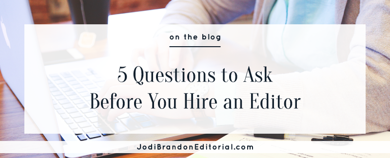 5 Questions to Ask Before You Hire an Editor  |  Jodi Brandon Editorial