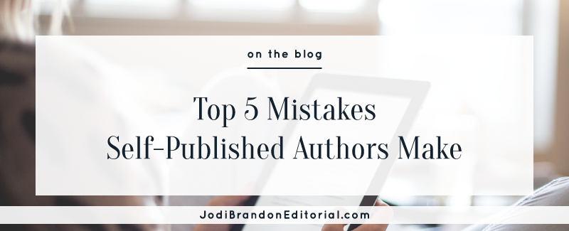 Top 5 Mistakes Self-Published Authors Make | Jodi Brandon Editorial